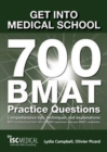 Image for Get into Medical School - 700 BMAT Practice Questions : With Contributions from Official BMAT Examiners and Past BMAT Candidates