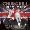 Image for Churchill in quotes  : wit and wisdom from the great statesman