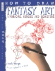 Image for How to draw fantasy art  : warriors, heroes and monsters
