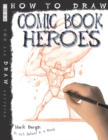 Image for How to draw comic book heroes