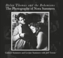 Image for Dylan Thomas and the bohemians  : the photographs of Nora Summers