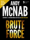 Image for Brute Force (Nick Stone Book 11): Andy McNab's best-selling series of Nick Stone thrillers - now available in the US, with bonus material