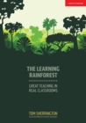 Image for The learning rainforest  : great teaching in real classrooms