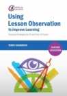 Image for Using Lesson Observation to Improve Learning : Practical Strategies for FE and Post-16 Tutors