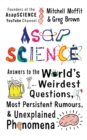 Image for AsapSCIENCE  : answers to the world's weirdest questions, most persistent rumours, and unexplained phenomena