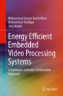 Image for Energy Efficient Embedded Video Processing Systems : A Hardware-Software Collaborative Approach