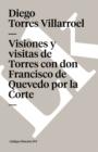 Image for Visiones y Visitas de Torres Con Don Francisco de Quevedo Por La Corte