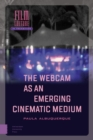 Image for The Webcam as an Emerging Cinematic Medium