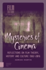 Image for Mysteries of Cinema: Reflections on Film Theory, History and Culture 1982-2016