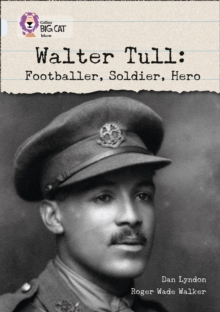 Walter Tull  : footballer, soldier, hero