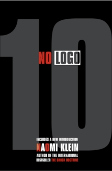 No logo  : no space, no choice, no jobs - Klein, Naomi