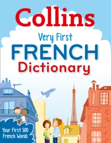 Collins Very First French Dictionary : Your First 500 French Words, for Ages 5+