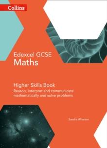 Edexcel GCSE Maths Higher skills book  : reason, interpret and communicate mathematically, and solve problems