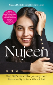 Nujeen  : one girl's incredible journey from war-torn Syria in a wheelchair - Mustafa, Nujeen