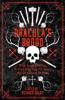 Dracula's brood  : neglected vampire classics by Sir Arthur Conan Doyle, M.R. James, Algernon Blackwood and others - Conan Doyle, Sir Arthur