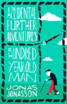 Image for The accidental further adventures of the hundred-year-old man
