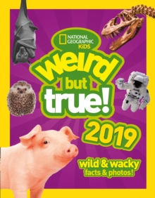 Weird But True! 2019 : Wild & Wacky Facts & Photos - National Geographic Kids