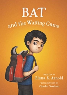 Bat and the waiting game - Arnold, Elana K.