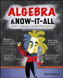 Algebra know-it-ALL  : beginner to advanced, and everything in between - Gibilisco, Stan
