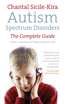 Autism spectrum disorders  : the complete guide - Sicile-Kira, Chantal