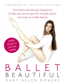 Ballet beautiful  : the fitness and lifestyle programme to help any women gain the strength, grace and body of a ballet dancer