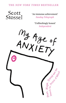 My age of anxiety  : fear, hope, dread and the search for peace of mind