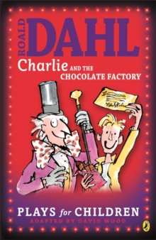 Roald Dahl's Charlie and the chocolate factory  : a play - Dahl, Roald