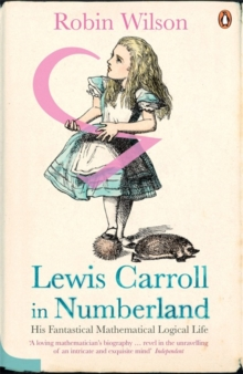 Lewis Carroll in Numberland  : his fantastical mathematical logical life