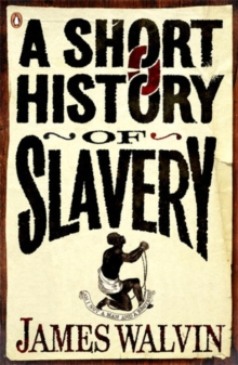 A short history of slavery - Walvin, James