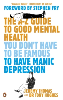 The A-Z guide to good mental health  : you don't have to be famous to have manic depression