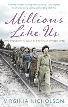 Millions like us  : women's lives in the Second World War