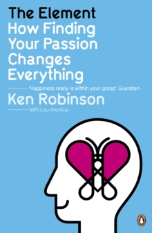 The element  : how finding your passion changes everything - Robinson, Sir Ken