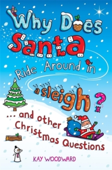 Why does Santa ride around in a sleigh?  : and other Christmas questions - Woodward, Kay