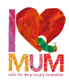 I [symbol of a heart] mum with the Very Hungry Caterpillar - Carle, Eric