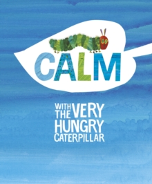 Calm with the very hungry caterpillar - Carle, Eric