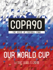 Copa90 - our World Cup  : a fans' guide to 2018 - Copa90