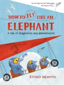 How to fly like an elephant  : a tale of imagination and determination - Nemoto, Kyoko
