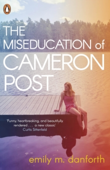 The miseducation of Cameron Post - Danforth, Emily M.