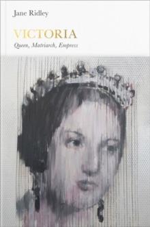 Victoria  : queen, matriarch, empress