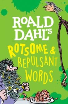 Roald Dahl's rotsome & repulsant words - Rennie, Susan