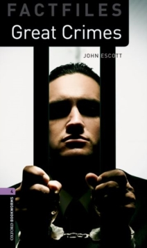 Oxford Bookworms Library Factfiles: Level 4:: Great Crimes - Escott, John
