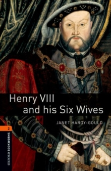 Oxford Bookworms Library: Level 2:: Henry VIII and his Six Wives - Hardy-Gould, Janet
