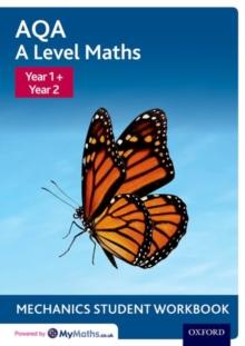 AQA A Level Maths: Year 1 + Year 2 Mechanics Student Workbook (Pack of 10)