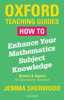 Image for How to enhance your mathematics subject knowledge  : number and algebra for secondary teachers