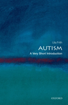 Autism  : a very short introduction - Frith, Uta (Professor of Cognitive Development, University College Lon