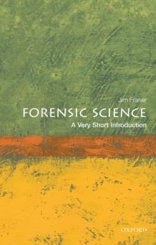 Forensic science  : a very short introduction - Fraser, Jim (Professor of Forensic Science and Director of the Univers