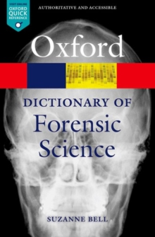 A dictionary of forensic science - Bell, Suzanne (Associate Professor of Forensic Chemistry, West Virgini