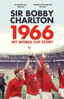 1966  : my World Cup story - Charlton, Sir Bobby