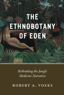 Image for The ethnobotany of Eden: rethinking the jungle medicine narrative