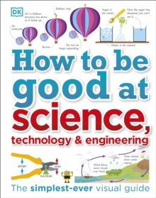 How to be good at science, technology & engineering - DK